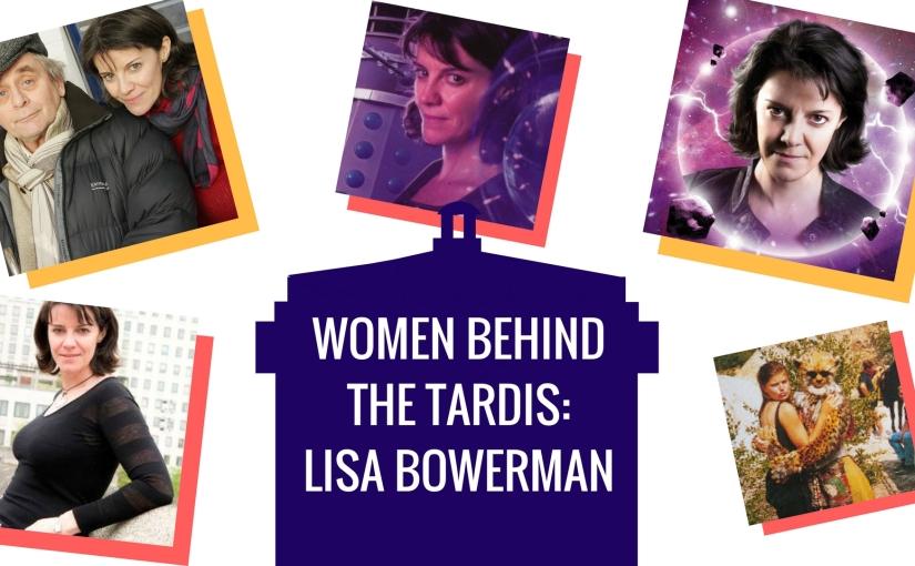 Women Behind the TARDIS: An interview with LisaBowerman